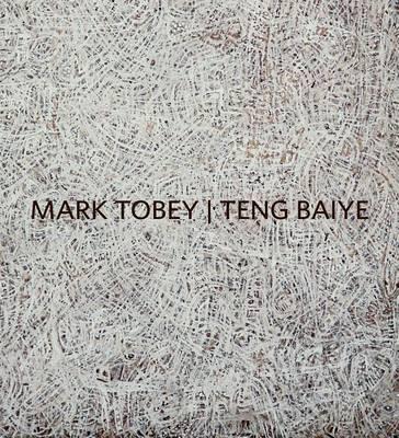 Mark Tobey / Teng Baiye: Seattle / Shanghai (Hardback)