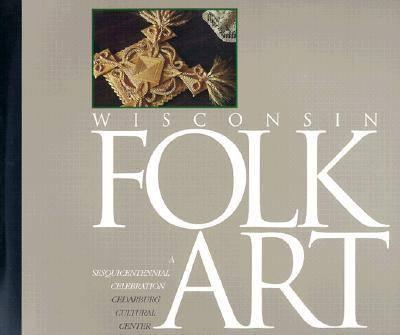 Wisconsin Folk Art: A Sesquicentennial Celebration (Paperback)