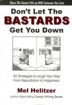 Don't Let the Bastards Get You Down: 101 Strategies to Laugh Your Way from Repudiation to Happiness (Paperback)