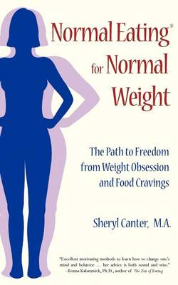 Normal Eating for Normal Weight: The Path to Freedom from Weight Obsession and Food Cravings (Paperback)