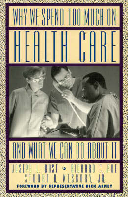 Why We Spend Too Much on Health Care...and What We Can Do About it (Hardback)