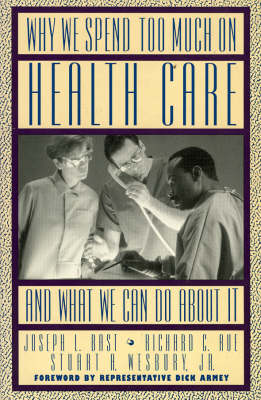 Why We Spend Too Much on Health Care...and What We Can Do About it (Paperback)