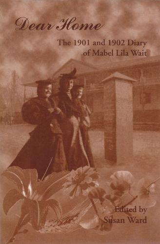 Dear Home: 1901 and 1902 Diaries of Mabel Lila Ward (Paperback)