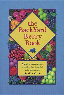 The Backyard Berry Book: A Hands-on Guide to Growing Berries, Brambles, and Vine Fruit in the Home Garden (Paperback)