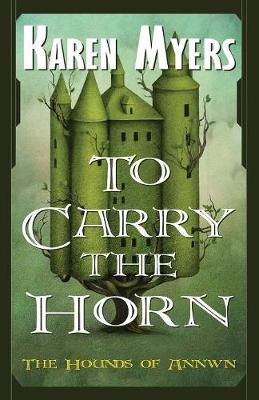 To Carry the Horn: A Virginian in Elfland - Hounds of Annwn 1 (Paperback)