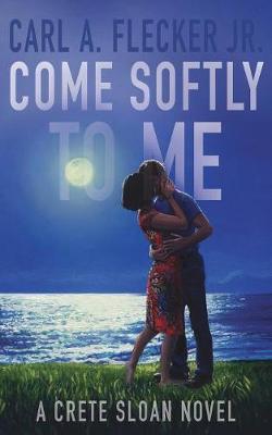 Come Softly to Me: A Crete Sloan Novel - Crete Sloan Thriller 4 (Paperback)