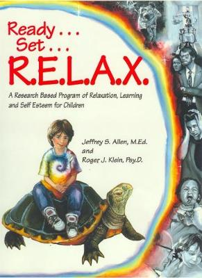 Ready . . . Set . . . R.E.L.A.X.: A Research-Based Program of Relaxation, Learning, and Self-Esteem for Children (Paperback)