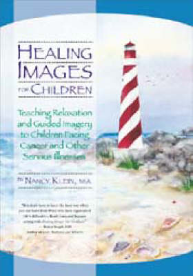 Healing Images for Children: Teaching Relaxation and Guided Imagery to Children Facing Cancer and Other Serious Illnesses (Paperback)