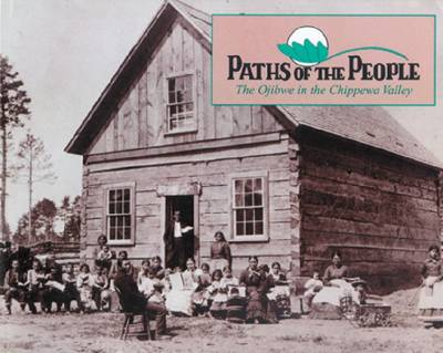 Paths of the People: The Ojibwe in the Chippewa Valley (Paperback)