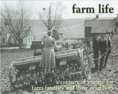 Farm Life: A Century of Change for Farm Families and Their Neighbors (Paperback)