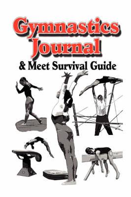 Gymnastics Journal & Meet Survival Guide (Paperback)