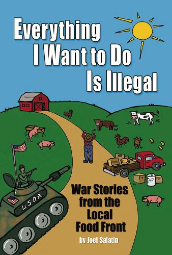 Everything I Want to Do is Illegal: War Stories from the Local Food Front (Paperback)