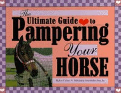 The Ultimate Guide to Pampering Your Horse (Hardback)