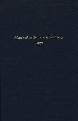 Music and the Aesthetics of Modernity - Essays (Hardback)