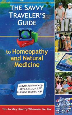 The Savvy Traveler's Guide to Homeopathy and Natural Medicine: Tips to Stay Healthy Wherever You Go! (Paperback)