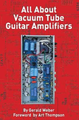All About Vacuum Tube Guitar Amplifiers (Paperback)