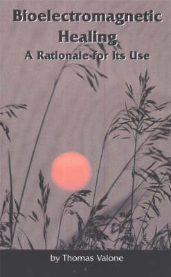Bioelectromagnetic Healing: A Rationale for Its Use (Paperback)