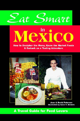 Eat Smart in Mexico: How to Decipher the Menu, Know the Market Foods and Embark on a Tasting Adventure (Paperback)