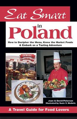 Eat Smart in Poland: How to Decipher the Menu, Know the Market Foods and Embark on a Tasting Adventure (Paperback)