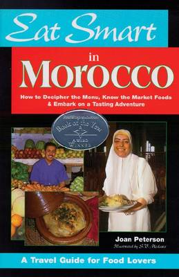 Eat Smart in Morocco: How to Decipher the Menu, Know the Market Foods and Embark on a Tasting Adventure (Paperback)