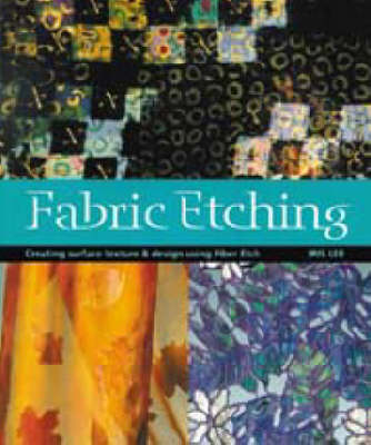 Fabric Etching: Creating Surface Texture and Design Using Fiber Etch (Paperback)