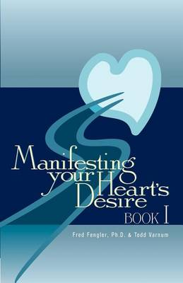 Manifesting Your Heart's Desire Book I (Paperback)