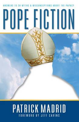 Pope Fiction: Answers to 30 Myths and Misconceptions About the Papacy (Paperback)