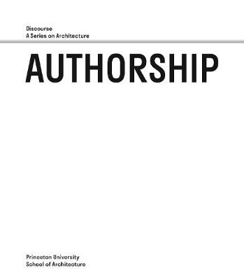 Authorship - Discourse, A Series on Architecture (Paperback)