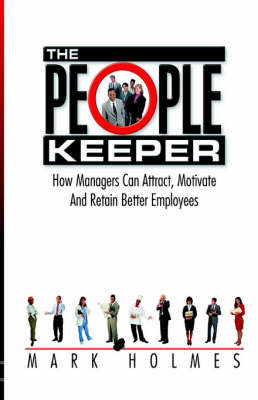The People Keeper: How Managers Can Attract, Motivate and Retain Better Employees (Hardback)