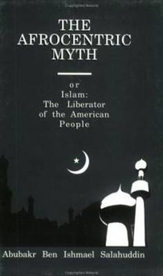 Afrocentric Myth or Islam: The Liberator of the American People (Paperback)