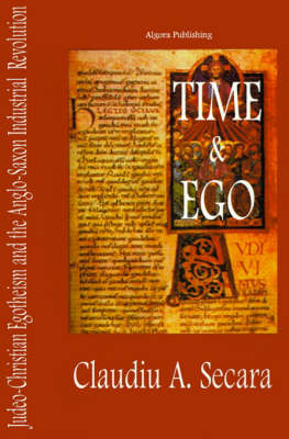 Time & Ego: Judeo-Christian Egotheism and the Anglo-Saxon Industrial Revolution (Paperback)