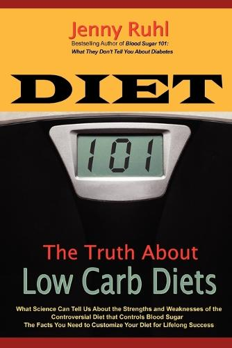 Diet 101: The Truth about Low Carb Diets (Paperback)