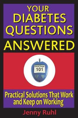 Your Diabetes Questions Answered: Practical Solutions That Work and Keep on Working - Blood Sugar 101 Library 2 (Paperback)