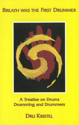 Breath Was the First Drummer: A Treatise on Drums, Drumming & Drummers (Paperback)
