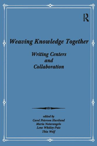 Weaving Knowledge Together: Writing Centers and Collaboration (Paperback)