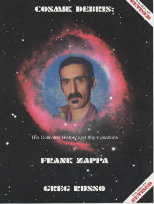 Cosmik Debris: The Collected History and Improvisations of Frank Zappa (Paperback)