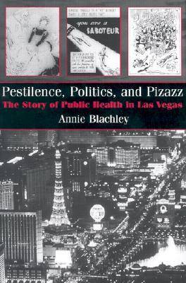 Pestilence, Politics, and Pizzazz: The Story of Public Health in Las Vegas - The Golden Age in Medicine Series (Hardback)