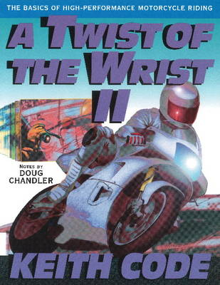 Twist of the Wrist II: The Basics of High Performance Motorcycle Riding (Paperback)