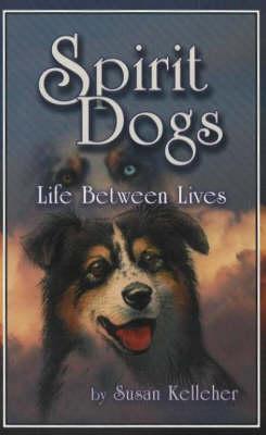 Spirit Dogs: Life Between Lives (Paperback)
