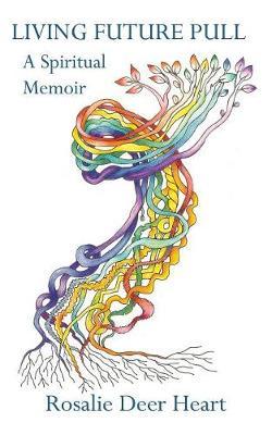 Living Future Pull: A Spiritual Memoir (Paperback)