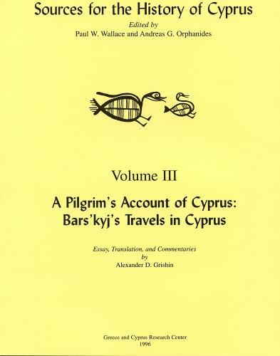 A Pilgrim's Account of Cyprus: Bars'kyj's Travels in Cyprus - Sources for the History of Cyprus (Paperback)