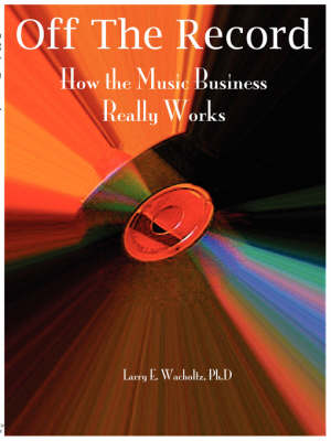 Off the Record: How the Music Business Really Works (Paperback)