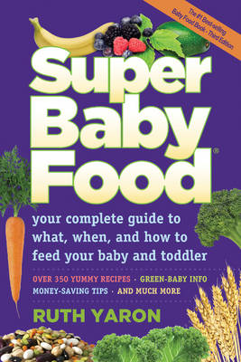 Super Baby Food: Your Complete Guide to What, When & How to Feed Your Baby & Toddler (Paperback)