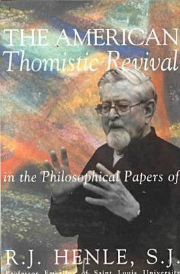 The American Thomistic Revival: In the Philosophical Papers of R.J.Henle, S.J. (Paperback)