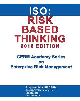 ISO: Risk Based Thinking 2016 Edition - Cerm Academy Series on Enterprise Risk Management (Paperback)