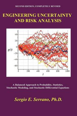 Engineering Uncertainty and Risk Analysis, Second Edition. A Balanced Approach to Probability, Statistics, Stochastic Modeling, and Stochastic Differential Equations. (Paperback)