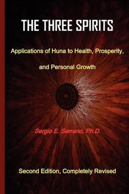 THe Three Spirits, Second Edition. Applications of Huna to Health, Prosperity, and Personal Growth. (Paperback)