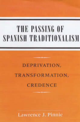 The Passing of Spanish Traditionalism: Deprivation, Transformation, Credence (Paperback)