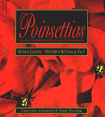 Poinsettias the December Flower: Myth and Legend - History and Botanical Fact (Paperback)
