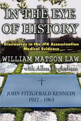 In the Eye of History; Disclosures in the JFK Assassination Medical Evidence (Paperback)